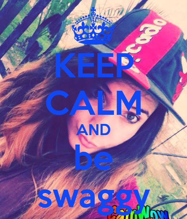 KEEP CALM AND be swaggy