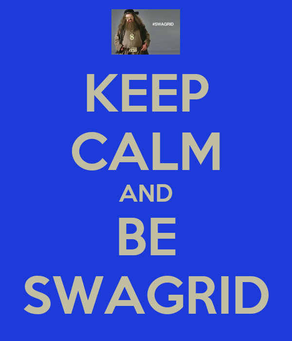 KEEP CALM AND BE SWAGRID