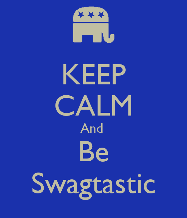 KEEP CALM And  Be Swagtastic