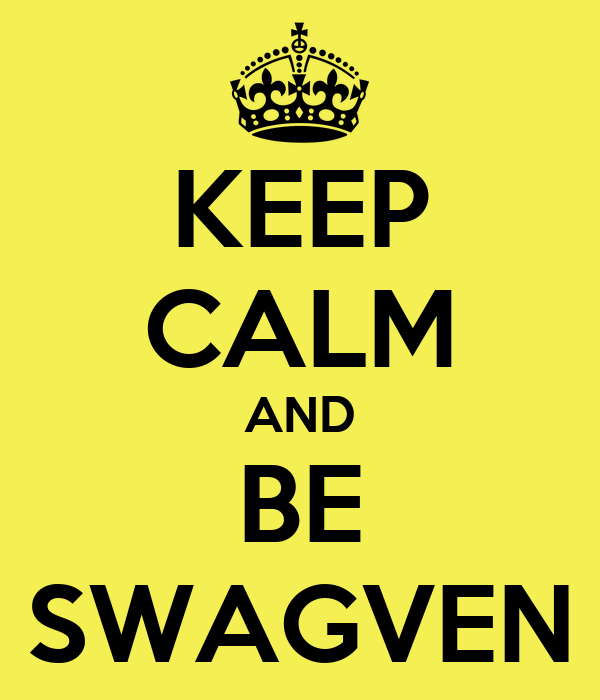 KEEP CALM AND BE SWAGVEN