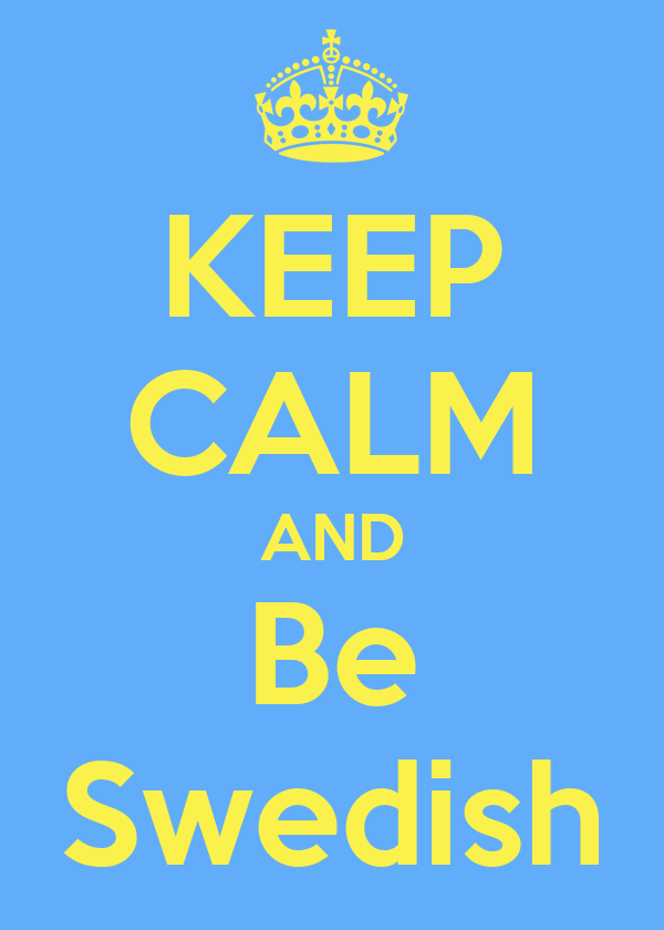 KEEP CALM AND Be Swedish