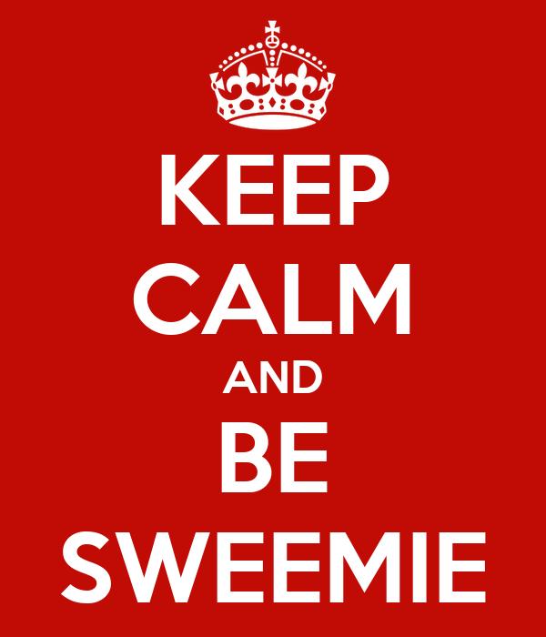 KEEP CALM AND BE SWEEMIE
