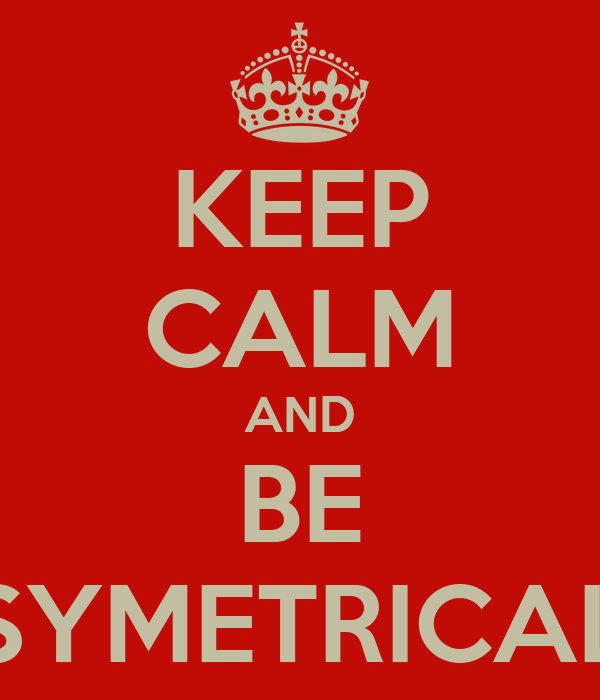 KEEP CALM AND BE SYMETRICAL