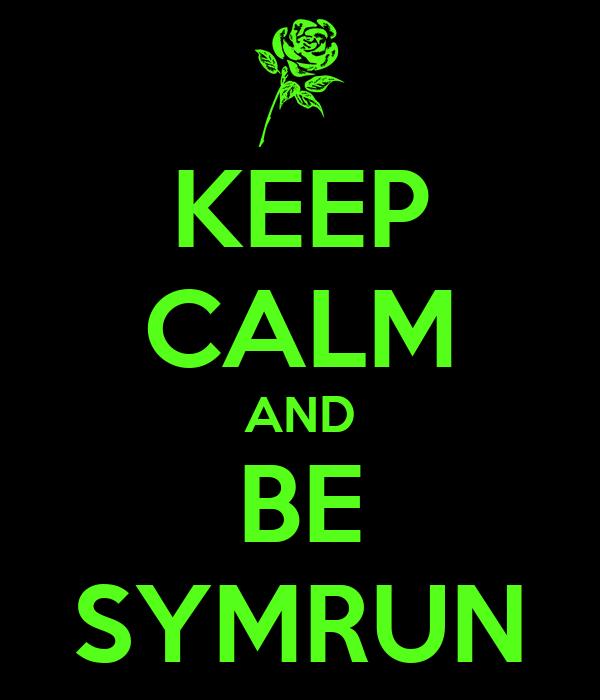 KEEP CALM AND BE SYMRUN