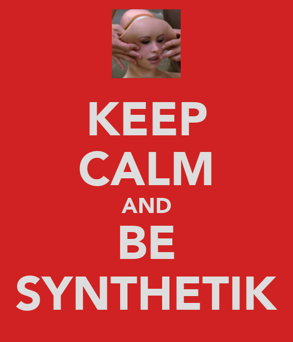 KEEP CALM AND BE SYNTHETIK