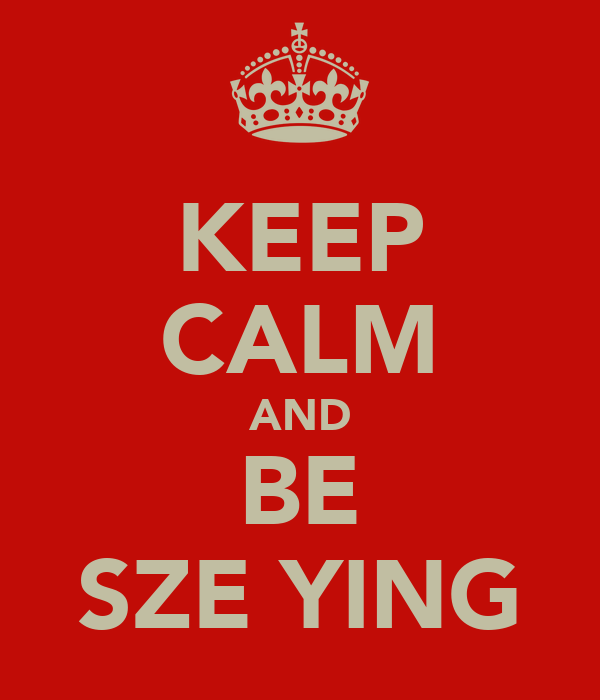 KEEP CALM AND BE SZE YING