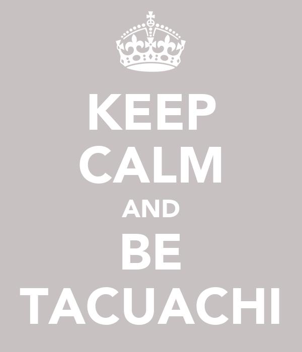 KEEP CALM AND BE TACUACHI