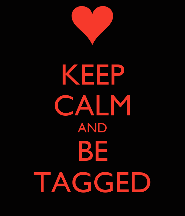 KEEP CALM AND BE TAGGED