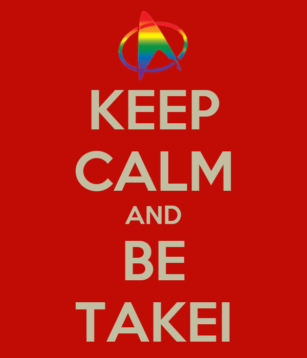 KEEP CALM AND BE TAKEI
