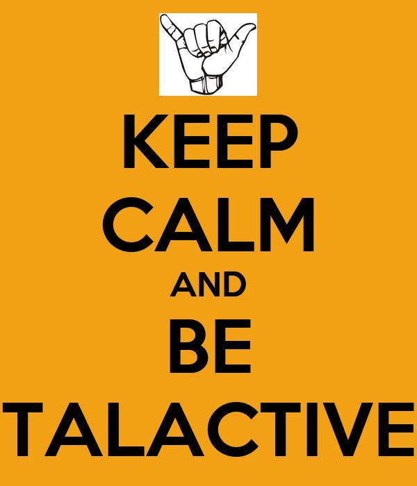 KEEP CALM AND BE TALACTIVE