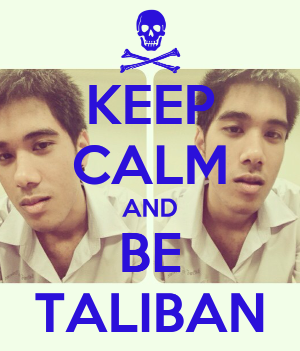 KEEP CALM AND BE TALIBAN