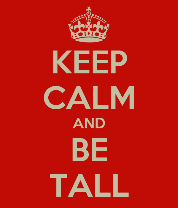 KEEP CALM AND BE TALL