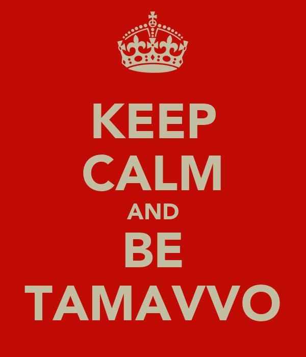 KEEP CALM AND BE TAMAVVO