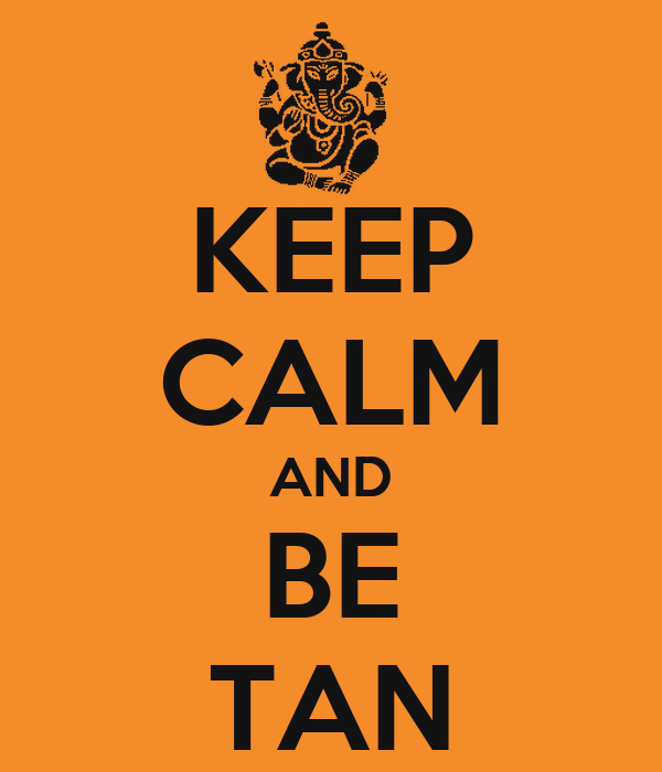 KEEP CALM AND BE TAN