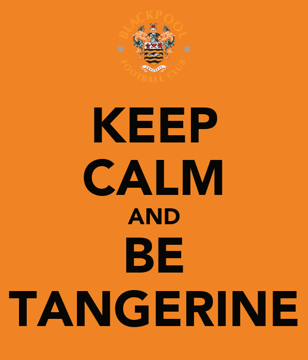 KEEP CALM AND BE TANGERINE
