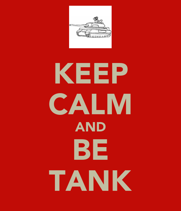 KEEP CALM AND BE TANK