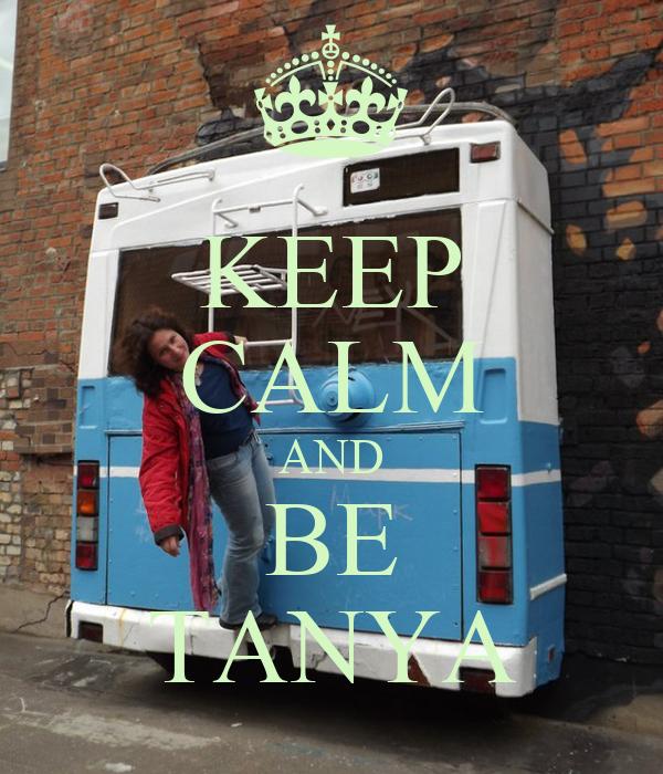 KEEP CALM AND BE TANYA