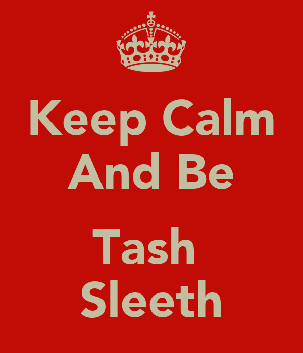 Keep Calm And Be  Tash  Sleeth