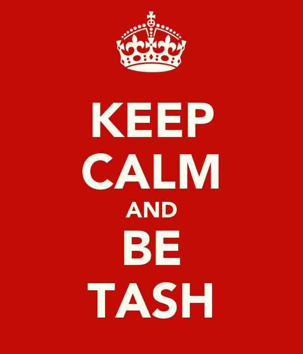 KEEP CALM AND BE TASH