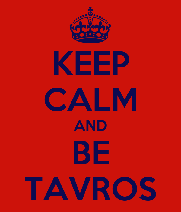 KEEP CALM AND BE TAVROS