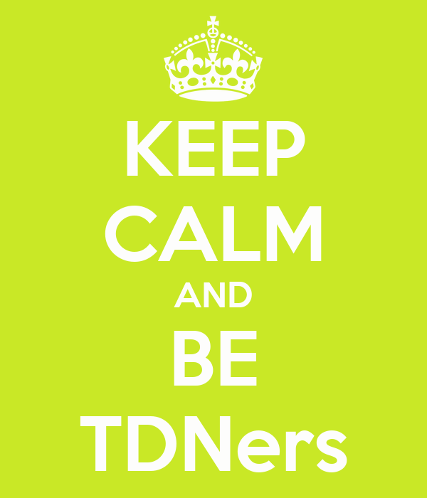 KEEP CALM AND BE TDNers
