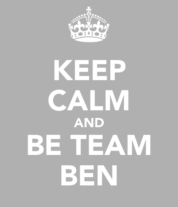 KEEP CALM AND BE TEAM BEN