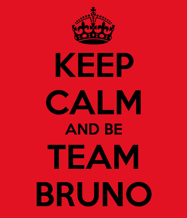 KEEP CALM AND BE TEAM BRUNO
