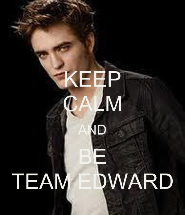 KEEP CALM AND BE TEAM EDWARD