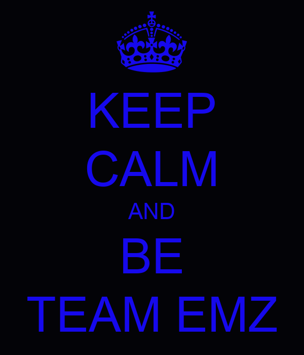 KEEP CALM AND BE TEAM EMZ
