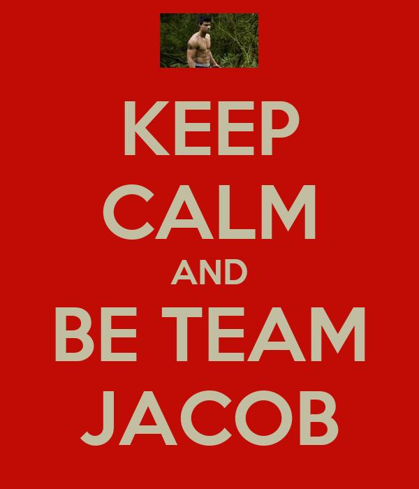 KEEP CALM AND BE TEAM JACOB