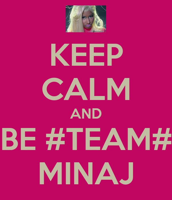 KEEP CALM AND BE #TEAM# MINAJ