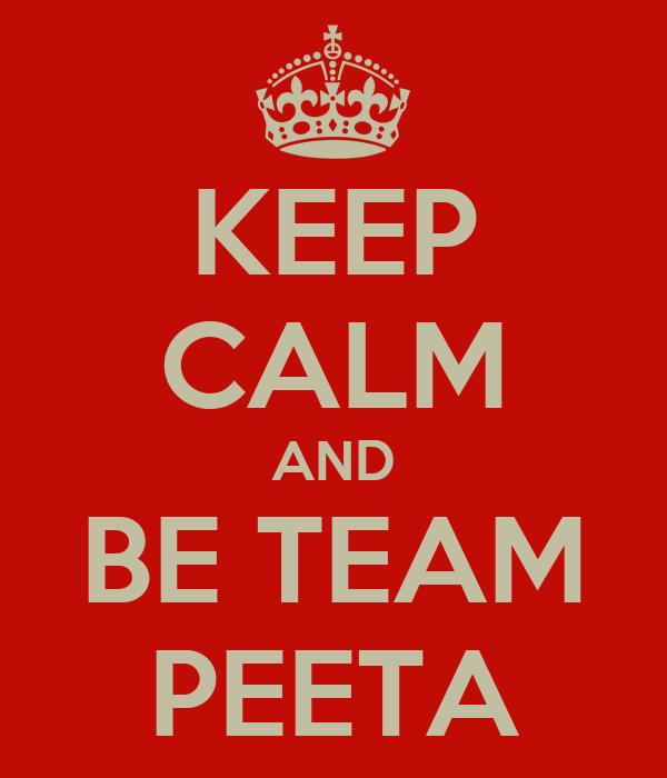 KEEP CALM AND BE TEAM PEETA