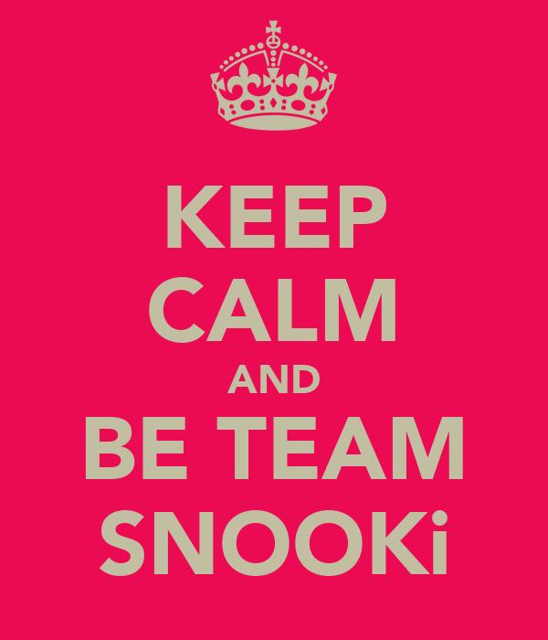 KEEP CALM AND BE TEAM SNOOKi