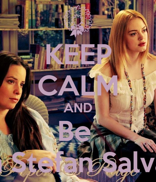 KEEP CALM AND Be  Team Stefan Salvatore