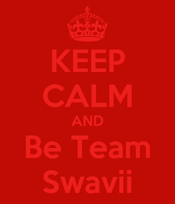 KEEP CALM AND Be Team Swavii