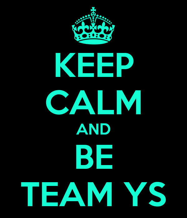 KEEP CALM AND BE TEAM YS