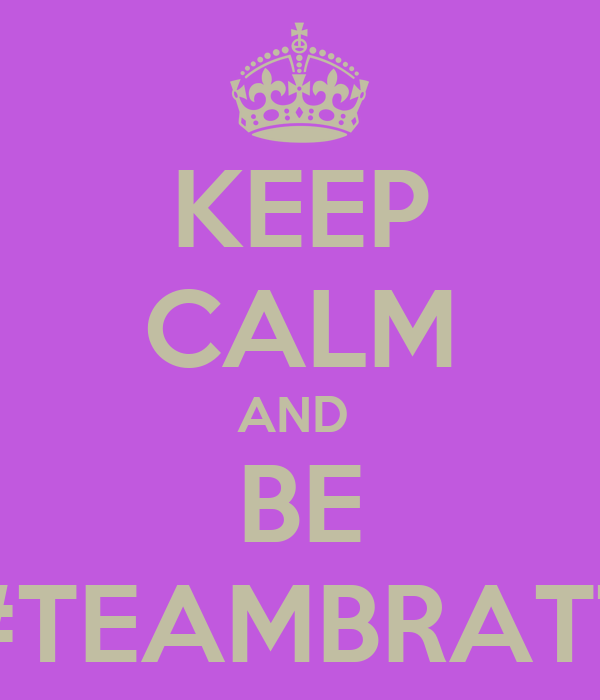 KEEP CALM AND  BE #TEAMBRATT