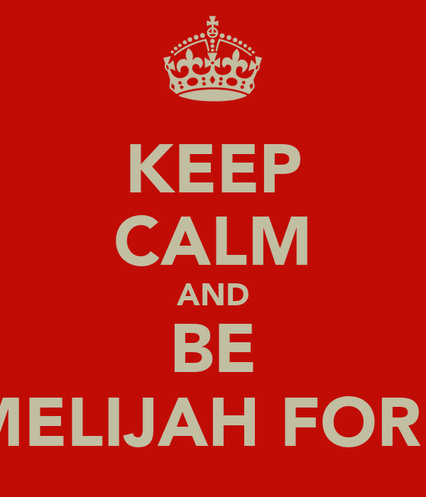 KEEP CALM AND BE TEAMELIJAH FOREVER
