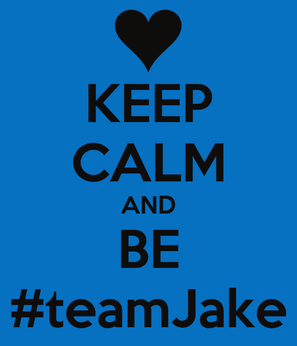 KEEP CALM AND BE #teamJake