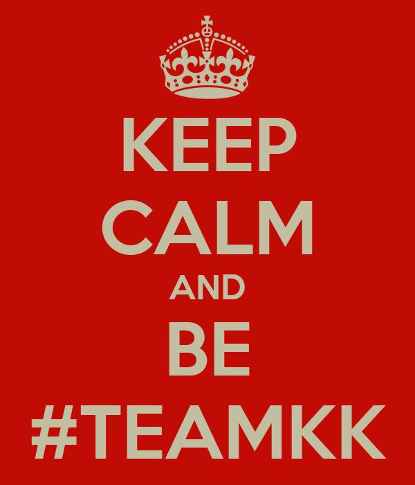 KEEP CALM AND BE #TEAMKK