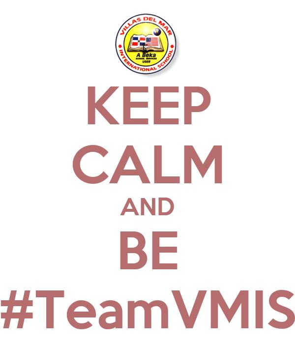 KEEP CALM AND BE #TeamVMIS