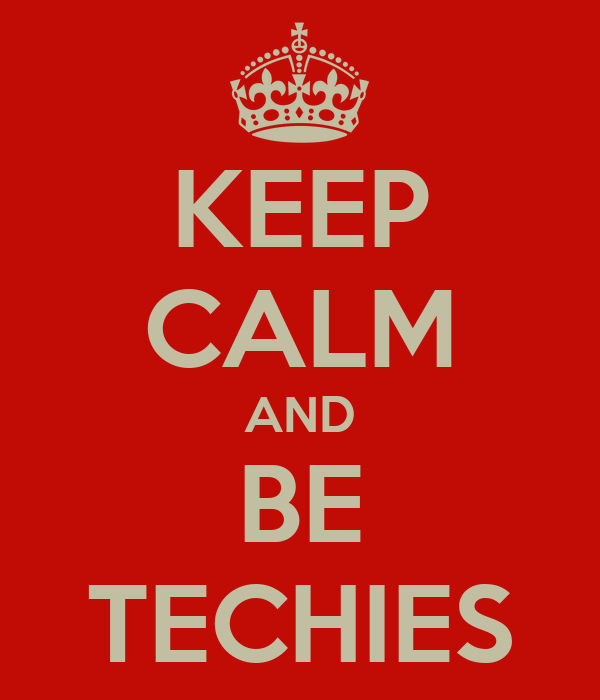 KEEP CALM AND BE TECHIES