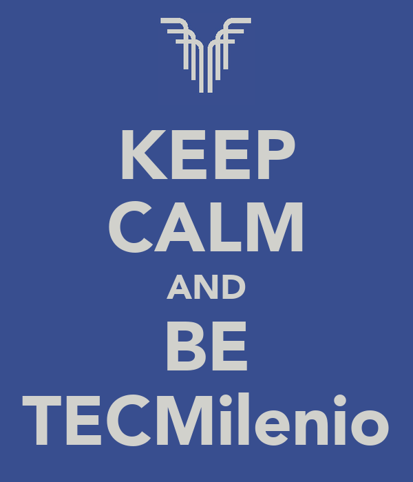 KEEP CALM AND BE TECMilenio