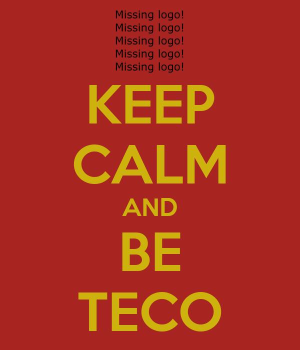 KEEP CALM AND BE TECO