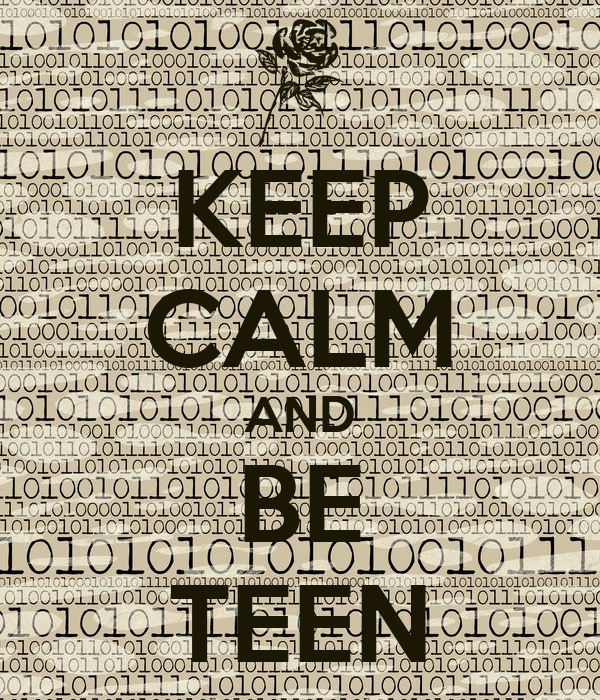 KEEP CALM AND BE TEEN
