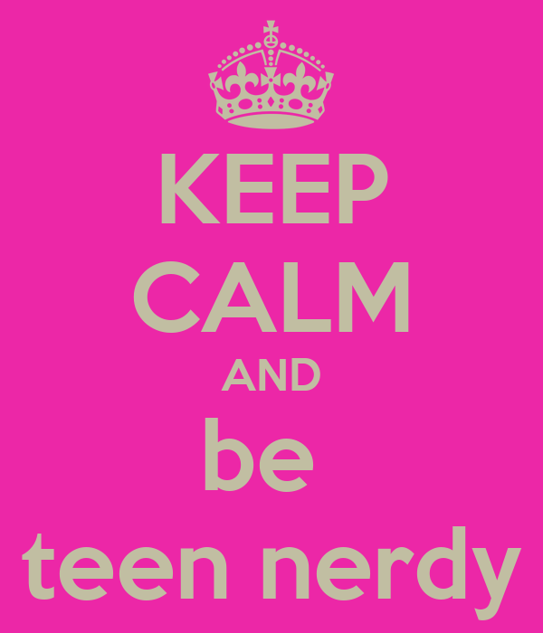 KEEP CALM AND be  teen nerdy
