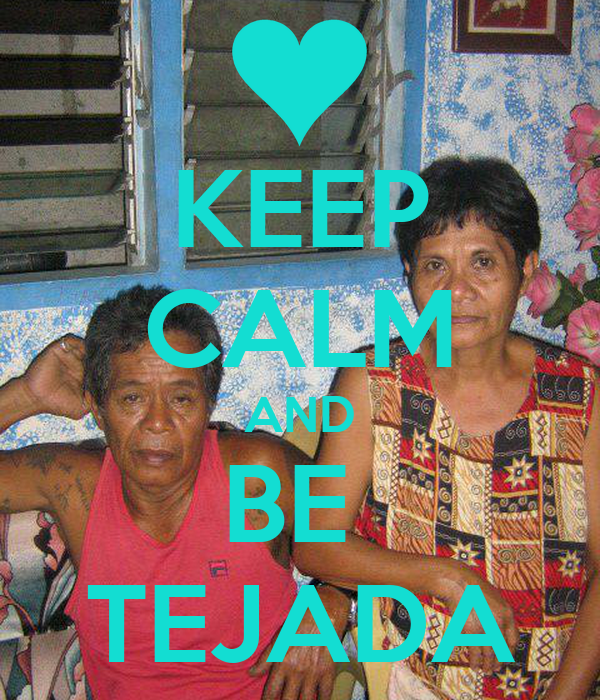 KEEP CALM AND BE  TEJADA