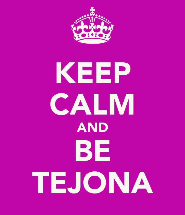 KEEP CALM AND BE TEJONA