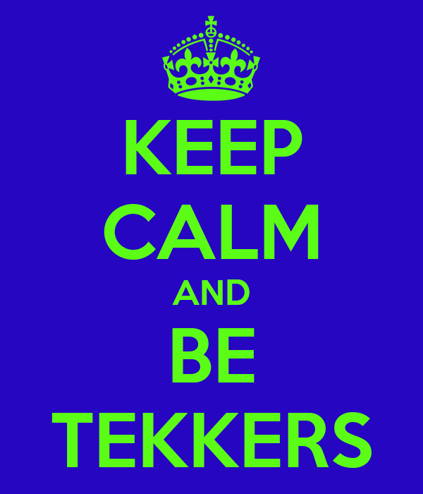 KEEP CALM AND BE TEKKERS