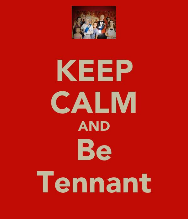 KEEP CALM AND Be Tennant